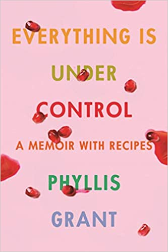 The front of the book Everything Is Under Control: A Memoir with Recipes by Phyllis Grant