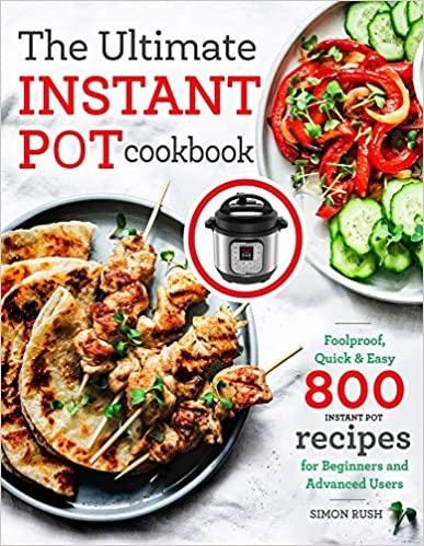 Front cover of The Ultimate Instant Pot cookbook: Foolproof, Quick & Easy 800 Instant Pot Recipes for Beginners and Advanced Users