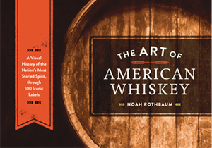 """The Art of American Whiskey"" by Noah Rothbaum. Image courtesy Ten Speed Press."