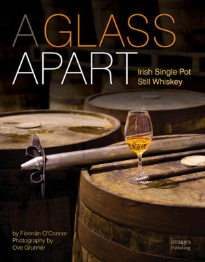 """A Glass Apart: Irish Single Pot Still Whiskey"" by Fionnán O'Connor. Image courtesy Images Publishing."