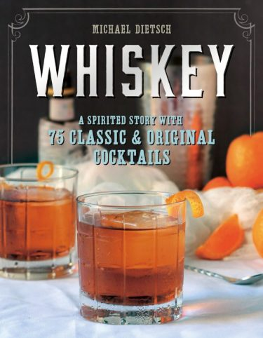"Whiskey: A Spirited Story with 75 Classic & Original Cocktails"" by Michael Dietsch. Image courtesy The Countryman Press."