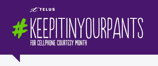 @Telus Wants You to #KeepItInYourPants