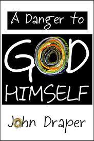 A Danger to God Himself by John Draper