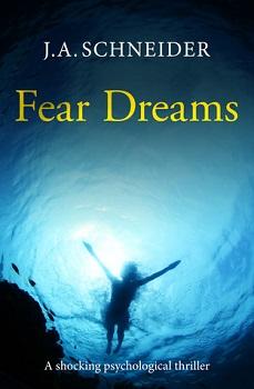 Fear Dreams by J.A. Schneider