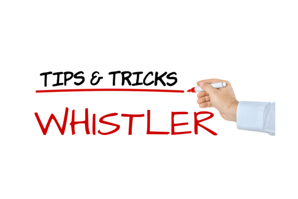 Whistler Tips and Tricks