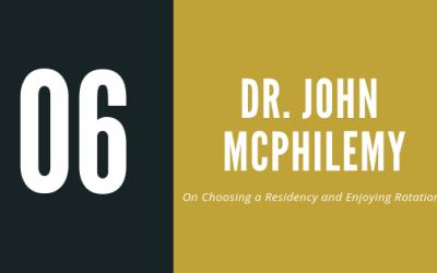 Episode 6 – Dr. John McPhilemy | On choosing a residency and enjoying rotations