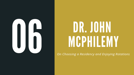 Episode 6 – Dr. John McPhilemy | On choosing a residency and enjoying rotations