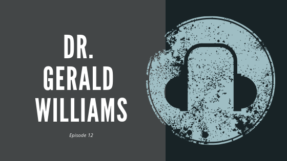 Episode 12 – Dr. Gerald Williams | on Developing Leadership