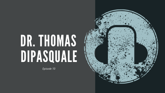 Episode 10 – Dr. Thomas DiPasquale | On seizing opportunities from a serial program director