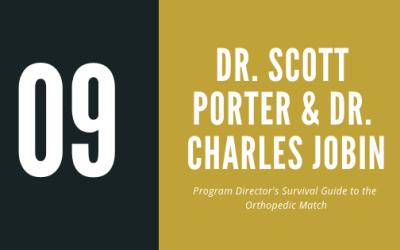 Episode 9 – Dr. Scott Porter and Dr. Charles Jobin | Program Directors' Survival Guide to the Orthopaedic Match