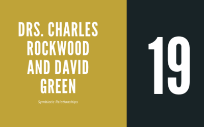 #19 – Drs. Charles Rockwood and David Green | On Symbiotic Relationships
