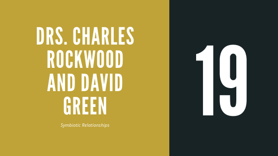 #19 – Drs. Charles Rockwood and David Green   On Symbiotic Relationships
