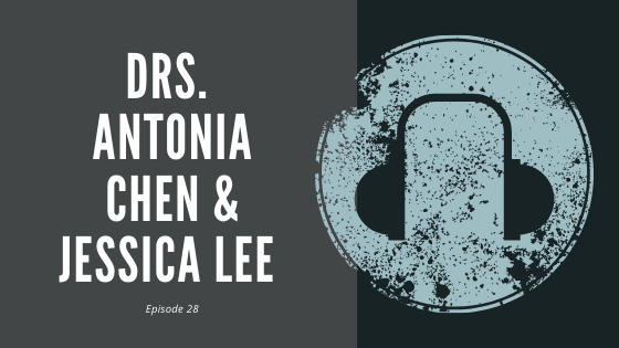 #28 – Drs. Antonia Chen and Jessica Lee | On Ego and Ergonomics