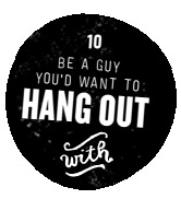 Be a guy youd want to hang out with