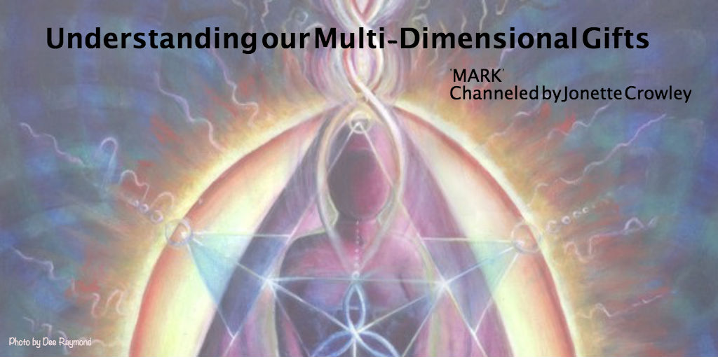 Understanding Our Multi-Dimensional Gifts,   'MARK' channeled by Jonette