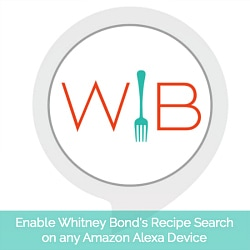 Download the Whitney Bond Recipe Search App on all Alexa enabled devices!
