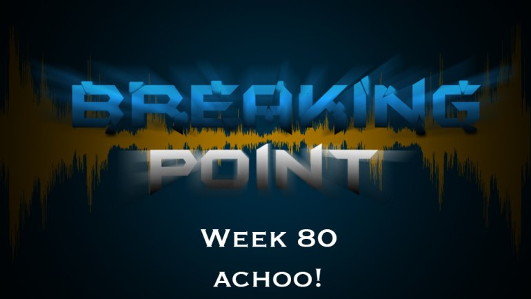 Breaking Point Week 80 – Achoo!