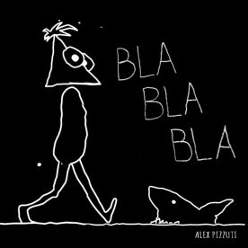 ALEX PIZZUTI - Bla Bla Bla (No Logo)