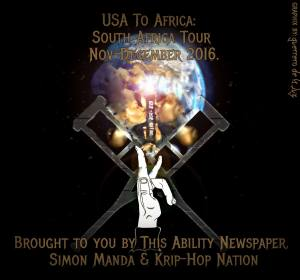 Picture of a world with a Black woman and a Black man kissing a Krip-Hop Nation video box. Above are words: USA to Africa South Africa Tour Nov-December 2016. Below is a set of crutches crossing each other with a white hand displaying a sign language sign Below words saying: Brought to You By This Ability Newspaper, Simon Manda & Krip-Hop Nation