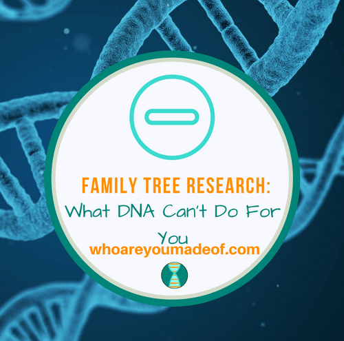 Family Tree Research_ What DNA Can't Do For You