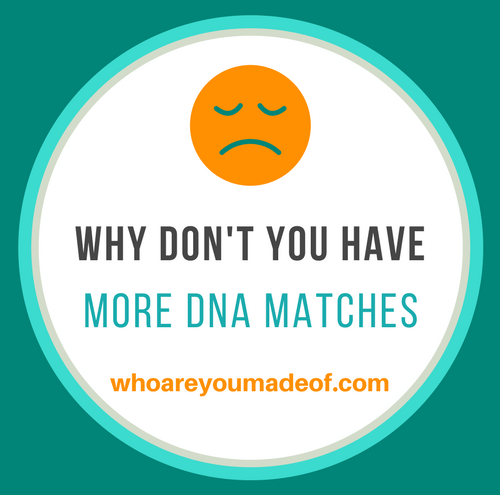 Why Don't You Have More DNA Matches_