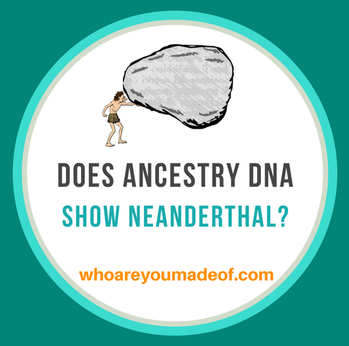 Does the Ancestry DNA Test Show Neanderthal_