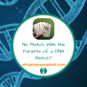 No Match With the Parents of a DNA Match?