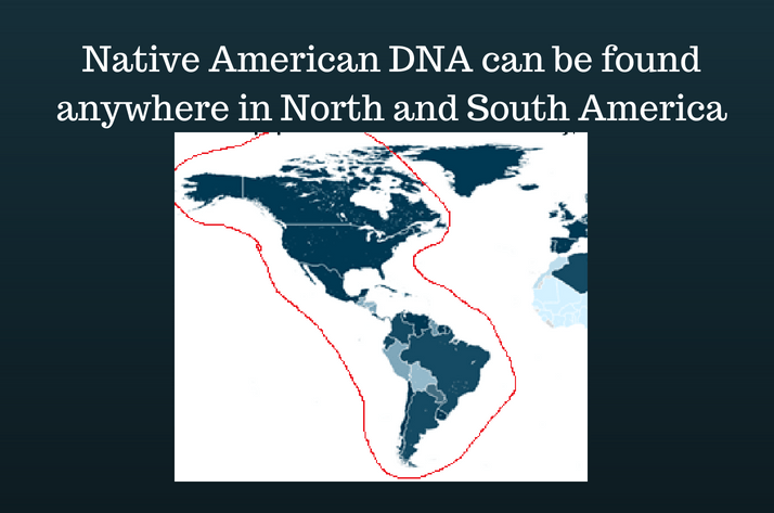 Native American DNA can be found anywhere in North and South America