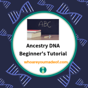 Ancestry DNA Beginner's Tutorial