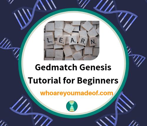 Gedmatch Genesis Tutorial for Beginners