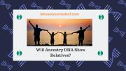 Will Ancestry DNA Show Relatives?