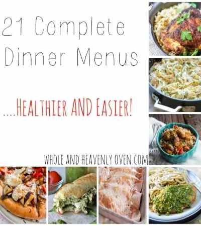 21 Complete Dinner Menus...Healthier AND Easier!