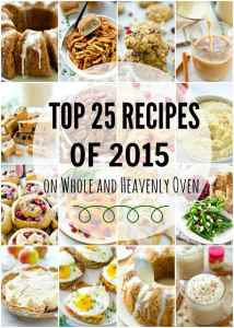 Top 25 Recipes of 2015 on Whole and Heavenly Oven