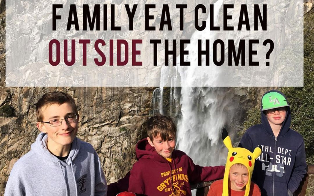 How Does Your Family Eat Clean Outside The Home