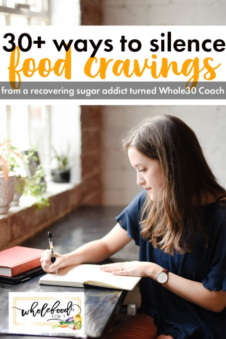30 Ways to Silence Food Craving - Things you can do instead of eating the cookie, from a recovering sugar addict turned Whole30 Coach