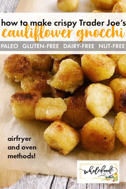 How to make crispy Trader Joe's Cauliflower Gnocchi - Gluten-free, dairy-free, paleo, nut-free. Airfryer or oven!