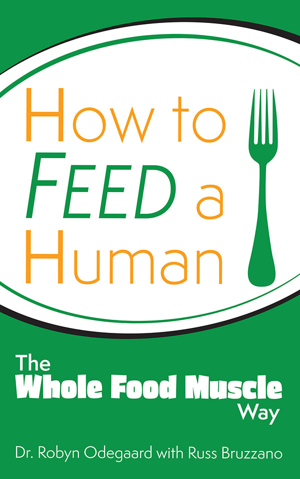 How To Feed A Human - The whole Food Muscle Way