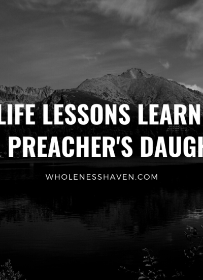 5 Life Lessons Learned As A Preacher's Daughter