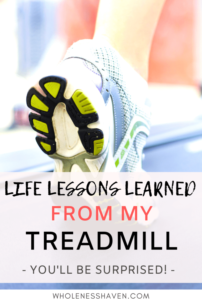 valuable life lessons learned from my treadmill