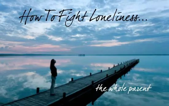 How To Fight Loneliness…