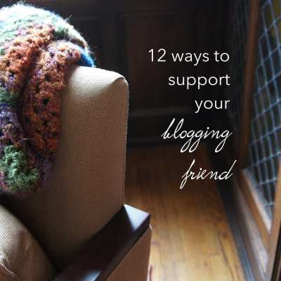 12 ways to support your blogger friend