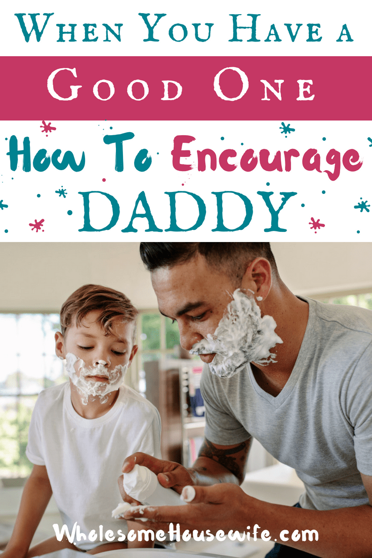 When You Know You Got A Good One_ How To Encourage Daddy