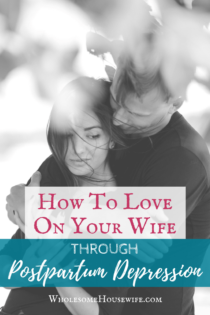 How to Love on Your Wife When She Has Postpartum Depression