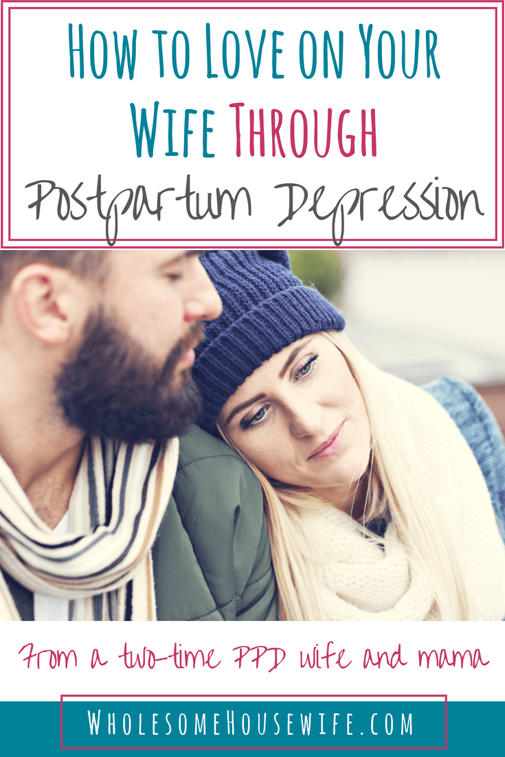 How to Love on Your Wife When She's Postpartum Depressed