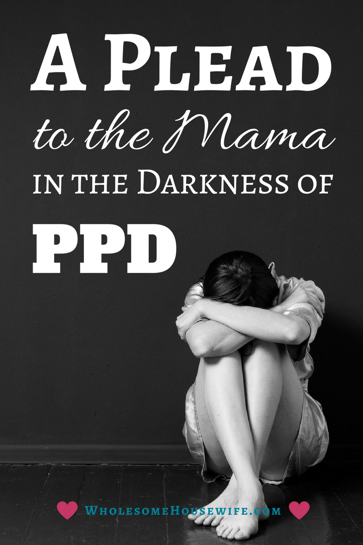 A Plead to the Mama in the Darkness of PPD