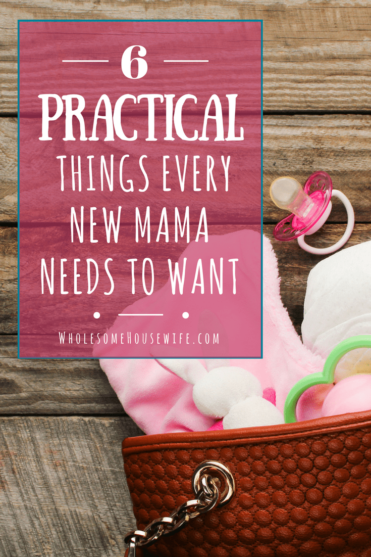 6 Practical Things Every New Mama Needs To Want