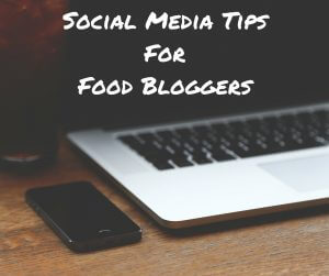 Social Media Tips For Food Bloggers