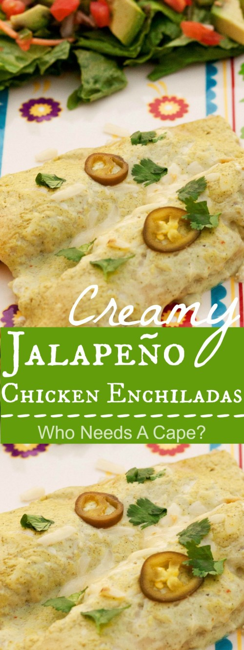 These Creamy Jalapeño Chicken Enchiladas are a true restaurant quality meal you can prepare at home. Perfect for Cinco de Mayo!   Who Needs A Cape?
