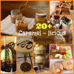 20+ Caramel ~ icious Recipes