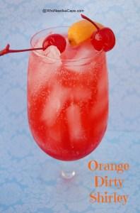 Orange Dirty Shirley | Who Needs A Cape?